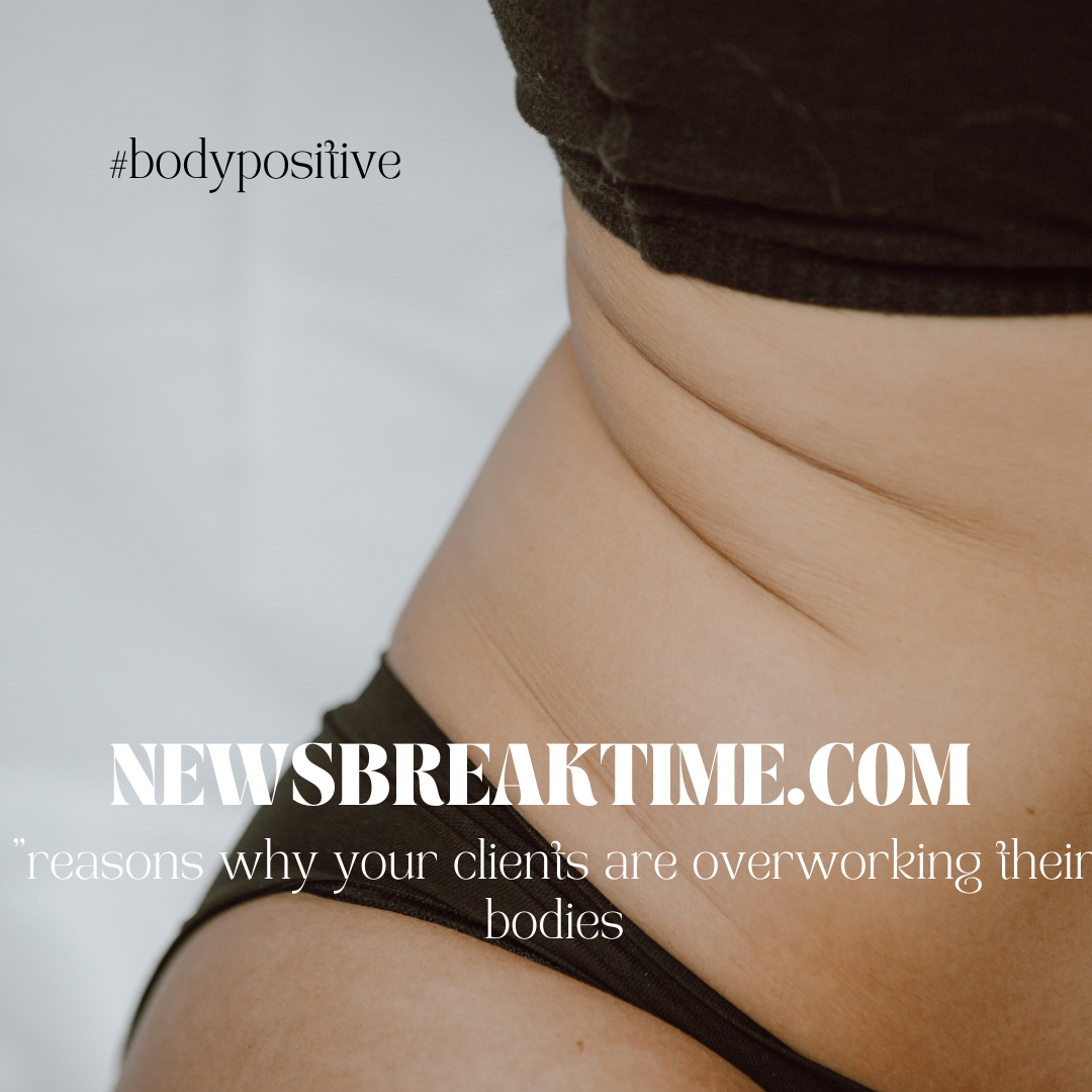 reasons why your clients are overworking their bodies